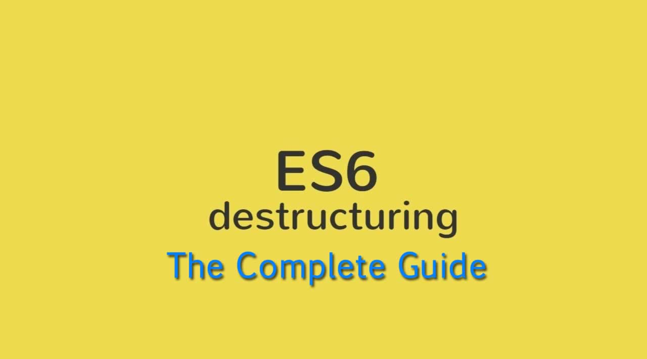 The Complete Guide to ES6 Destructuring