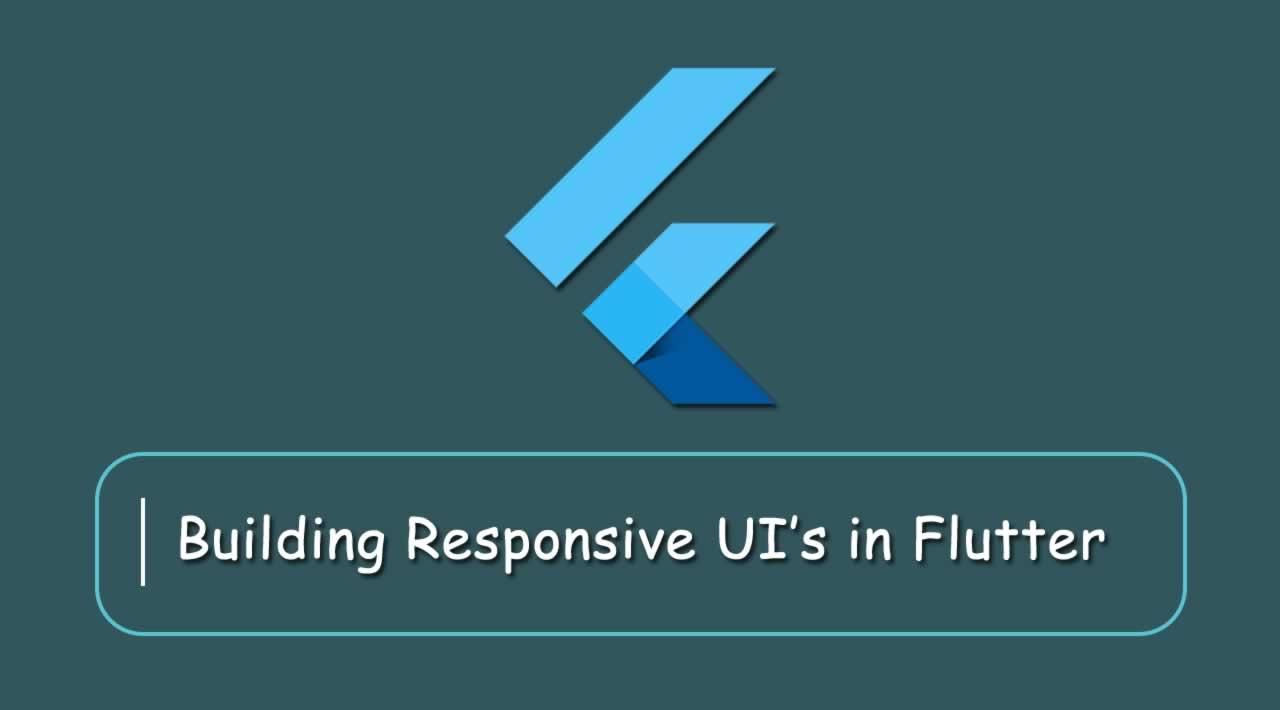 Building Responsive UI's in Flutter