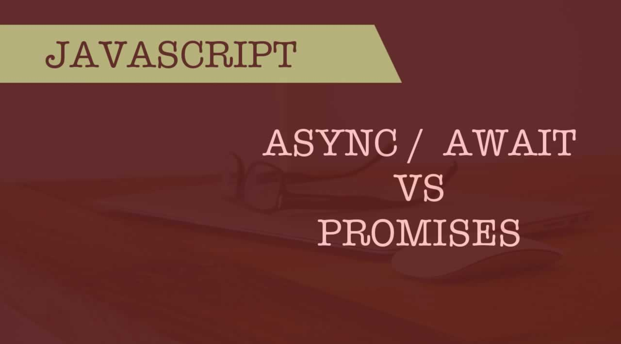 7 Reasons Why JavaScript Async/Await Is Better Than Plain Promises