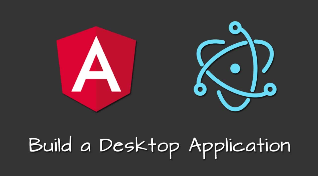 Build a Desktop Application with Angular and Electron