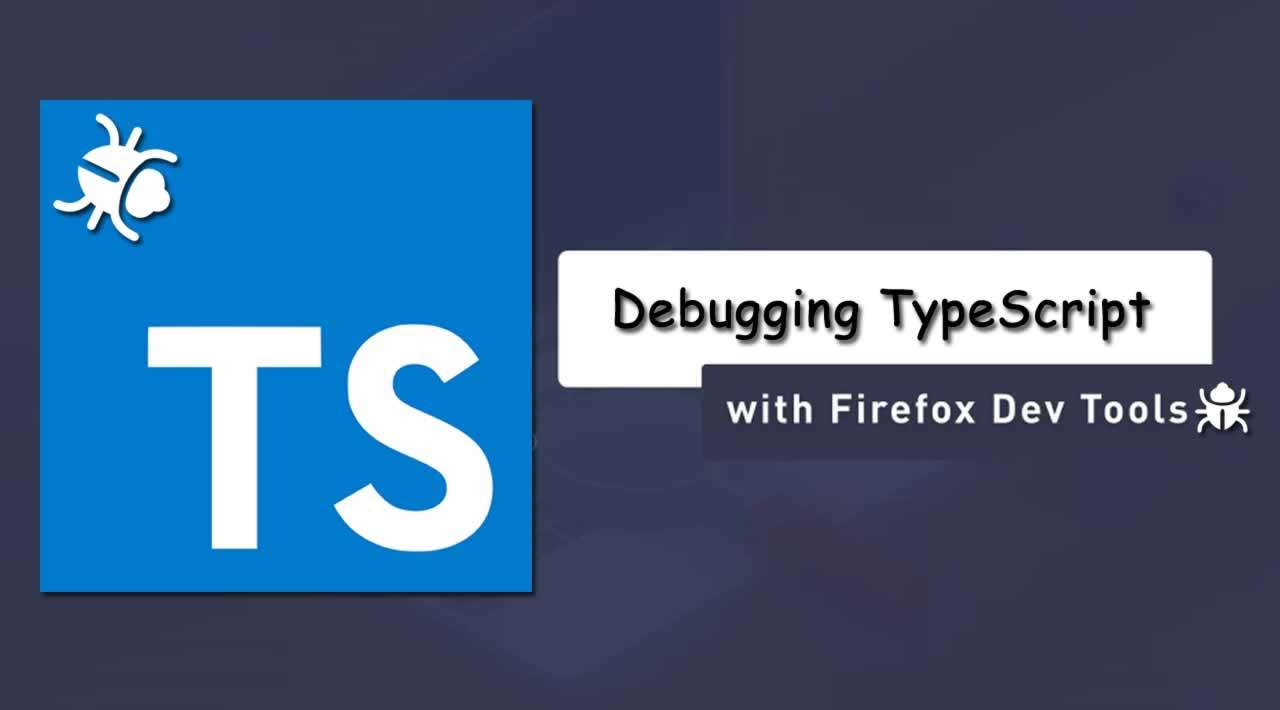 Debugging TypeScript with Firefox DevTools