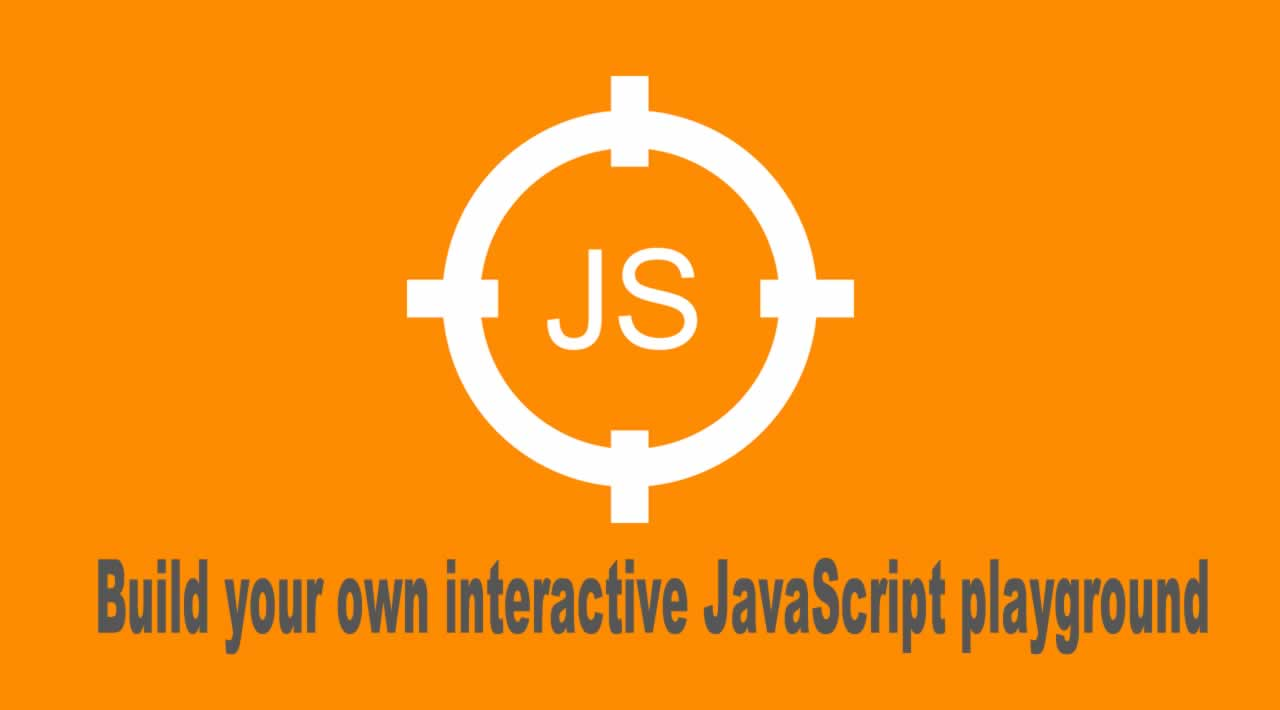 How to build your own interactive JavaScript playground