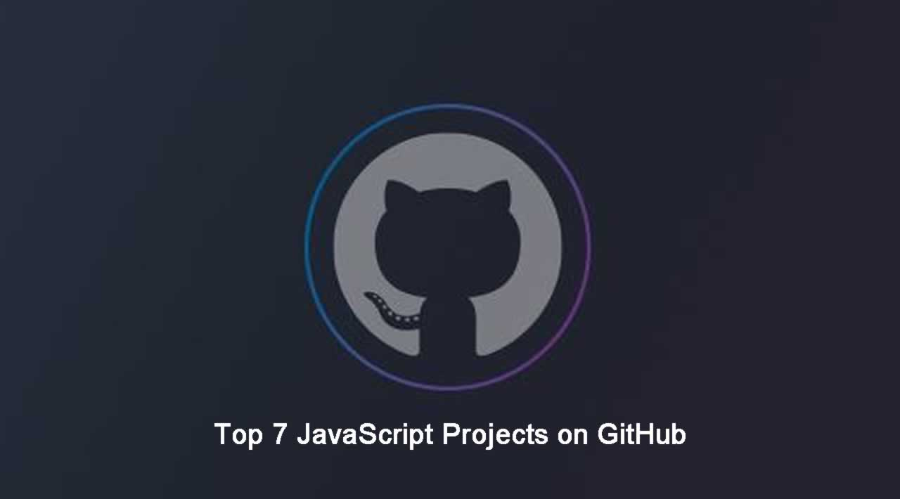 Top 7 JavaScript Projects on GitHub