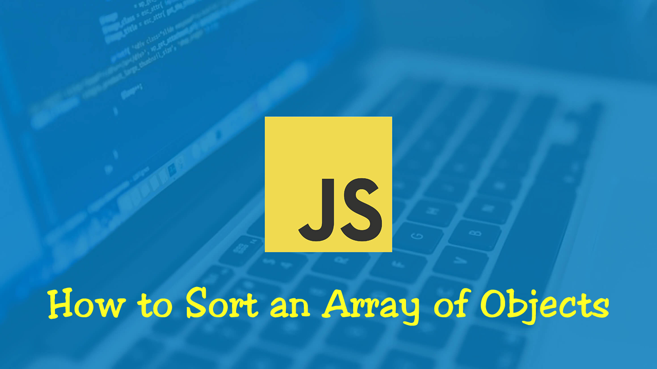 How to Sort an Array of Objects in JavaScript