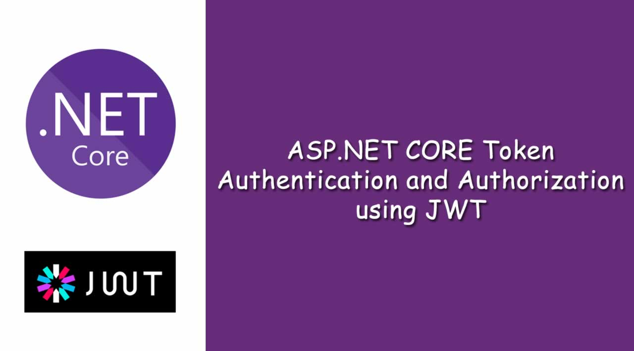 ASP.NET CORE Token Authentication and Authorization using JWT