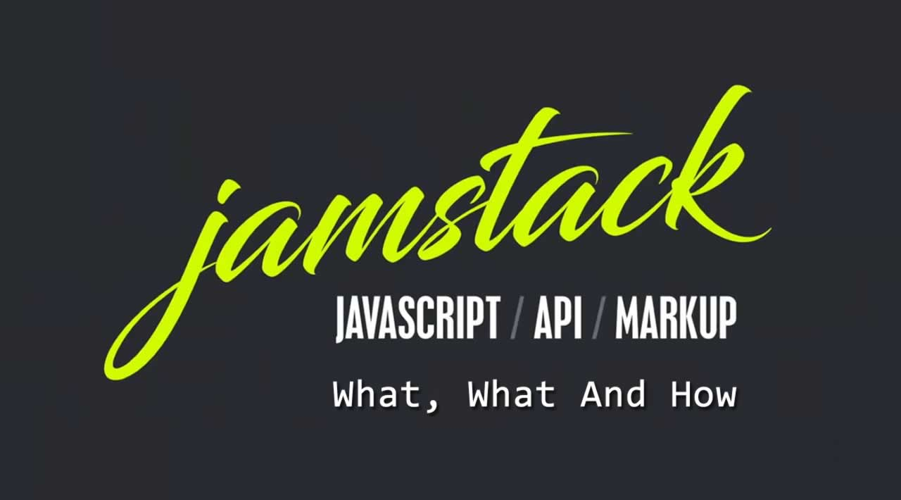 JAMstack Fundamentals: What, What And How
