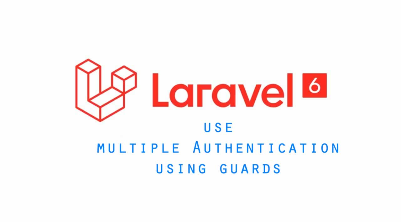 How to use multiple Authentication using guards in Laravel 6?