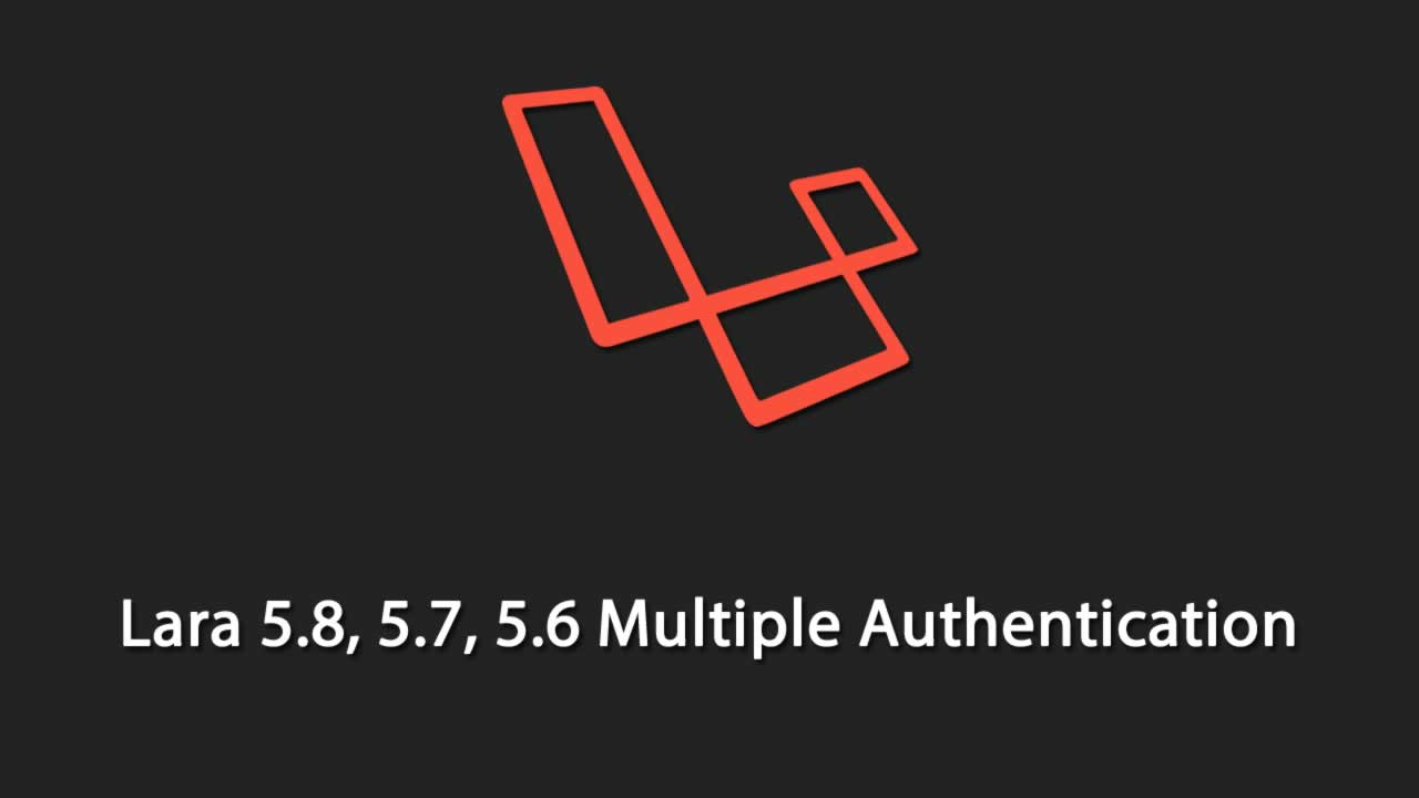 Laravel Multi Auth – Lara 5.8, 5.7, 5.6 Multiple Authentication