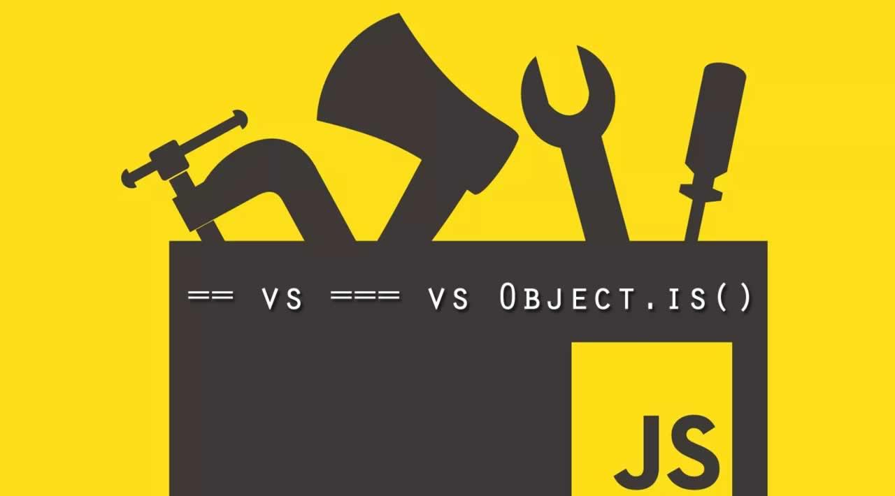 == vs === vs Object.is()