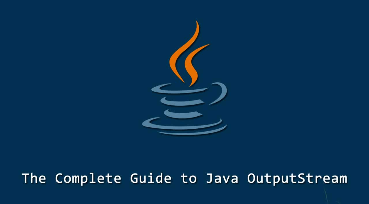 The Complete Guide to Java OutputStream