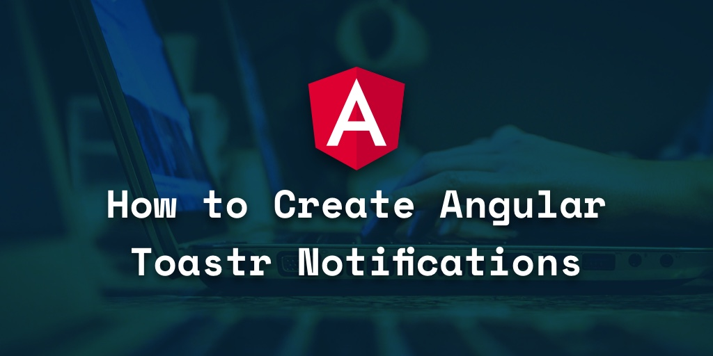 How to Create Angular Toastr Notifications