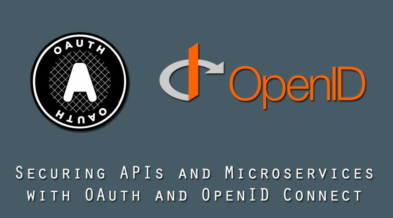 Securing APIs and Microservices with OAuth and OpenID Connect