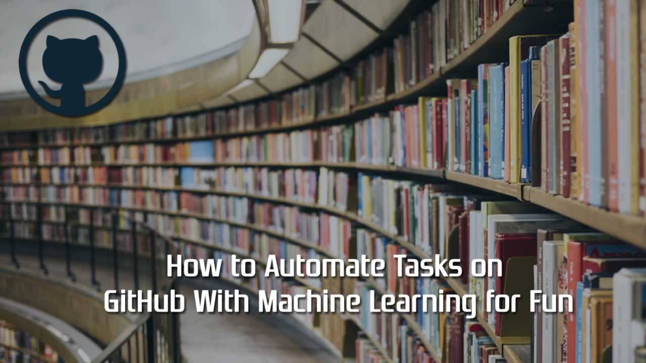 How to Automate Tasks on GitHub With Machine Learning for Fun