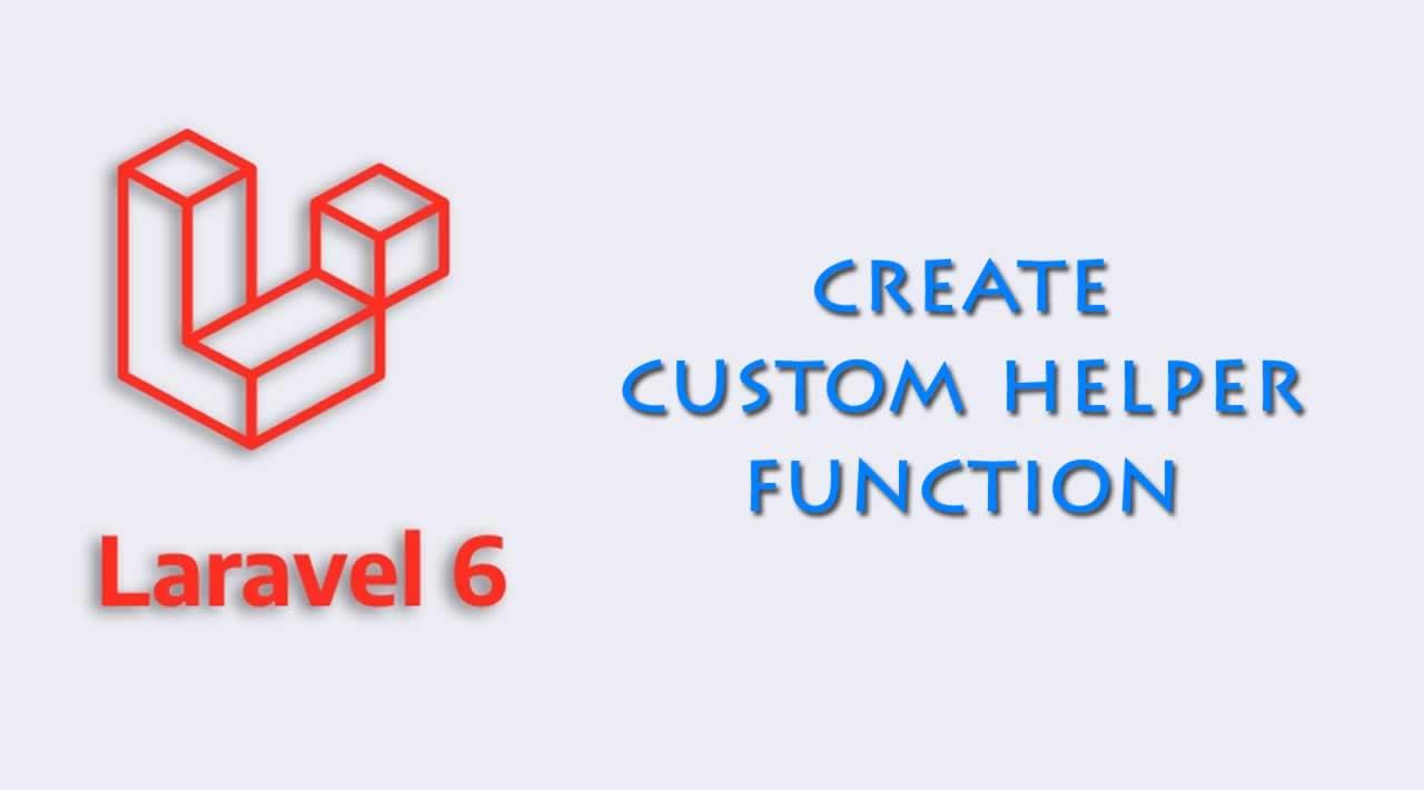 How to create custom helper function in Laravel 6 Application?