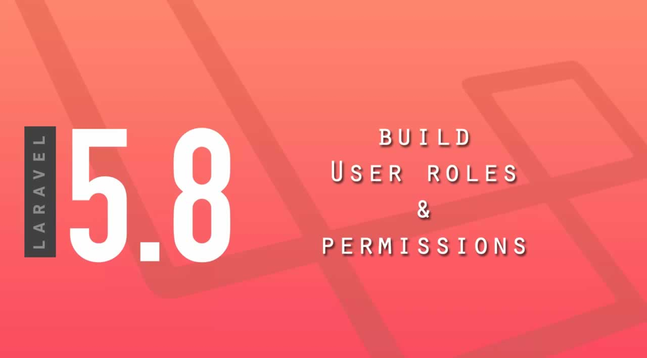 Laravel 5.8 Tutorial - How to build user roles and permissions on Laravel 5.8 App