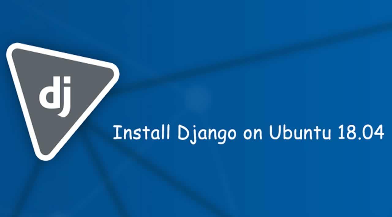 How To Install the Django Web Framework on Ubuntu 18.04