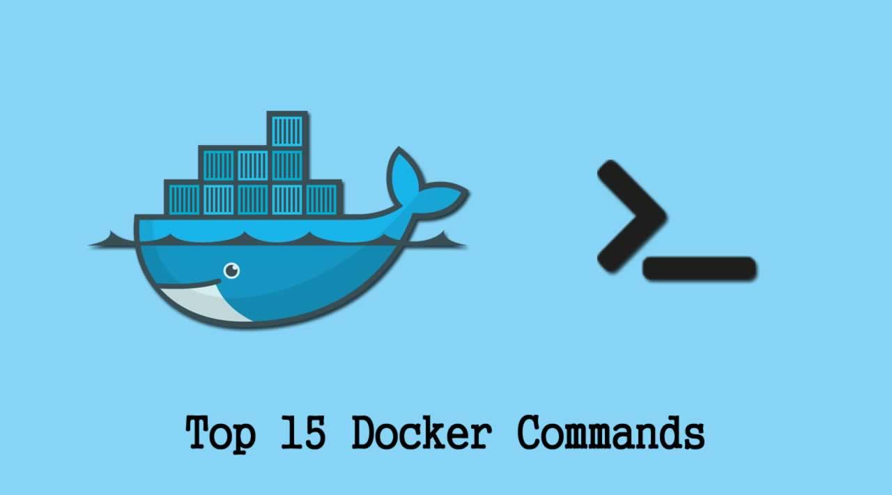 Docker Commands Tutorial - Top 15 Docker Commands