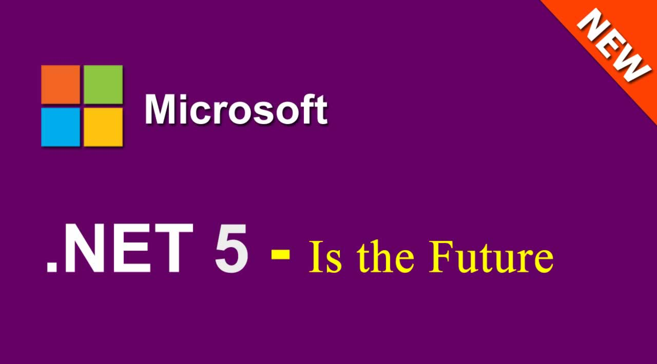 .NET 5 Is the Future of .NET: What Every .Net Developer Must Know