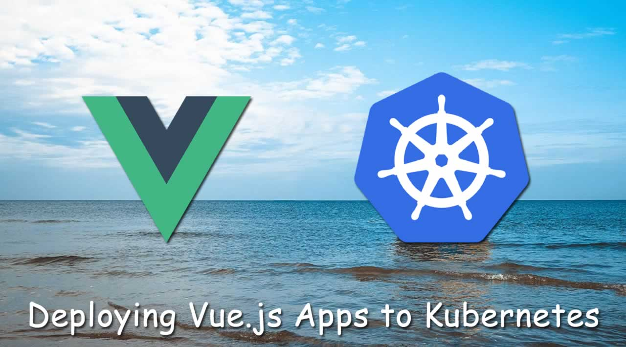 How to deploy a Vue.js application to Kubernetes
