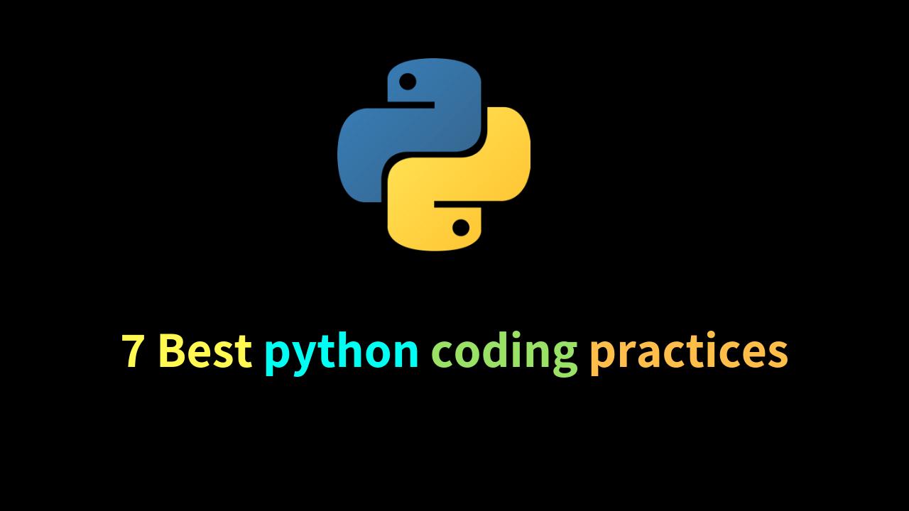 7 Best python coding practices