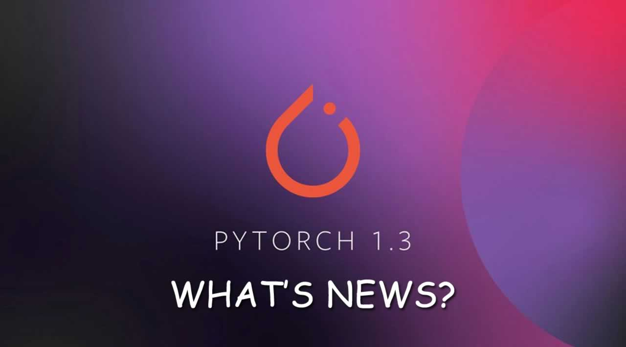 What's new in PyTorch 1.3?