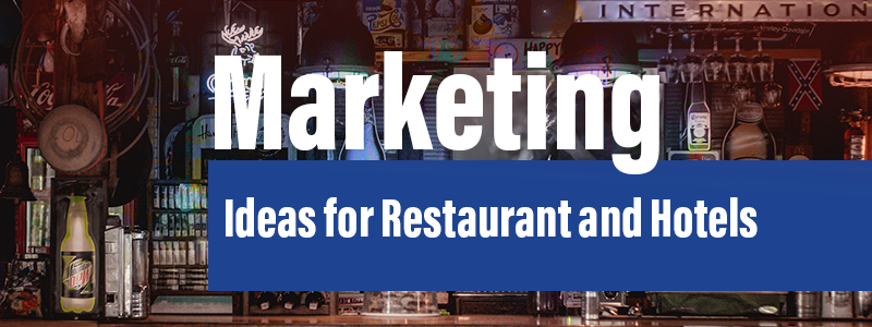 Marketing Ideas for Restaurant and Hotel Business