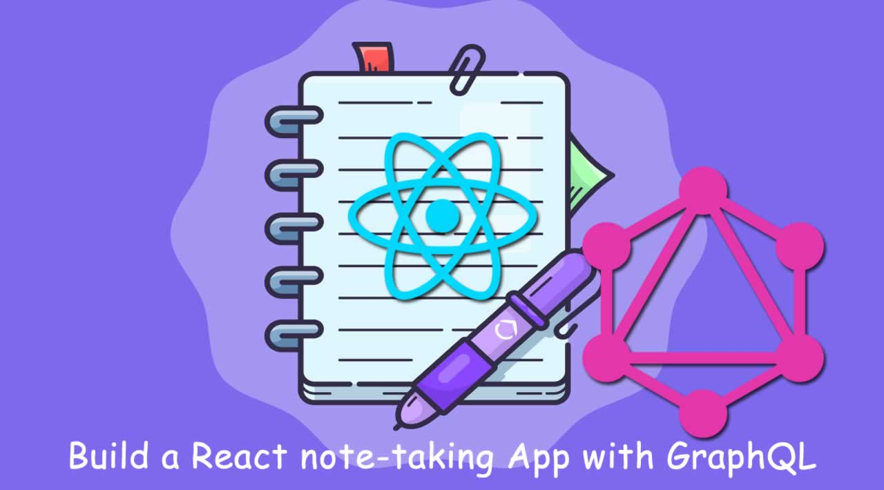 How to build a React note-taking App with GraphQL