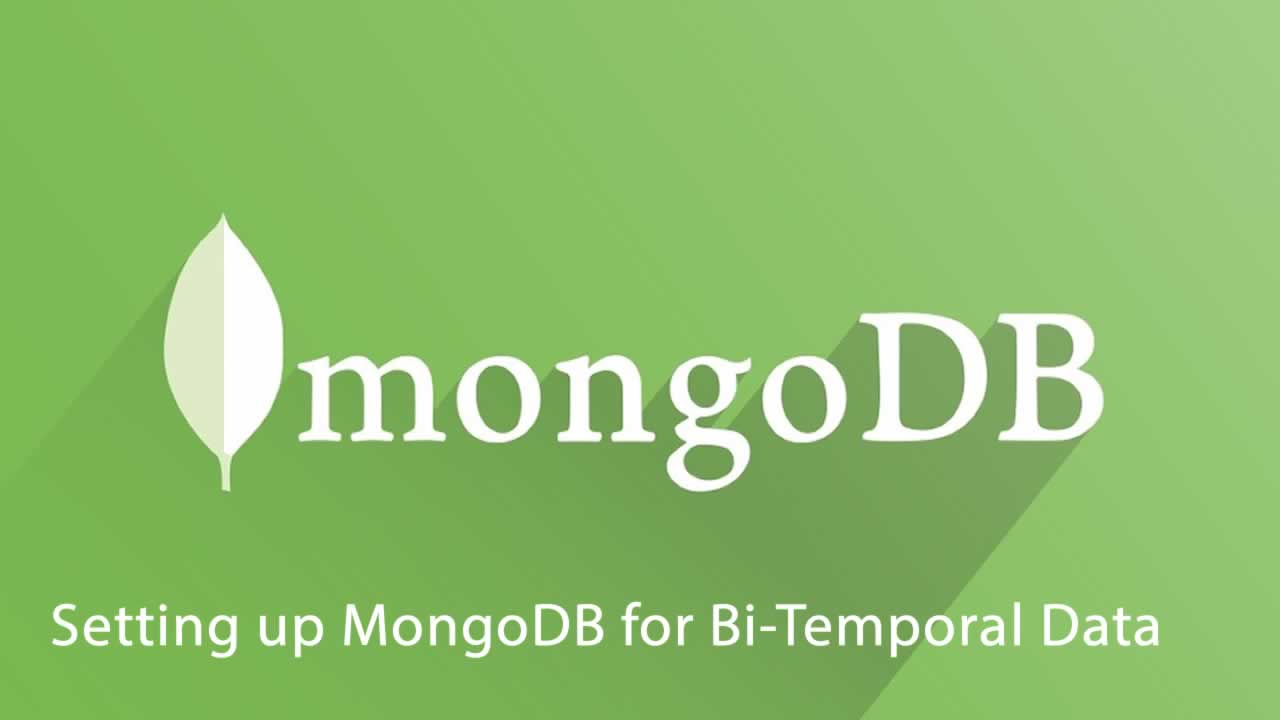 Setting up MongoDB for Bi-Temporal Data