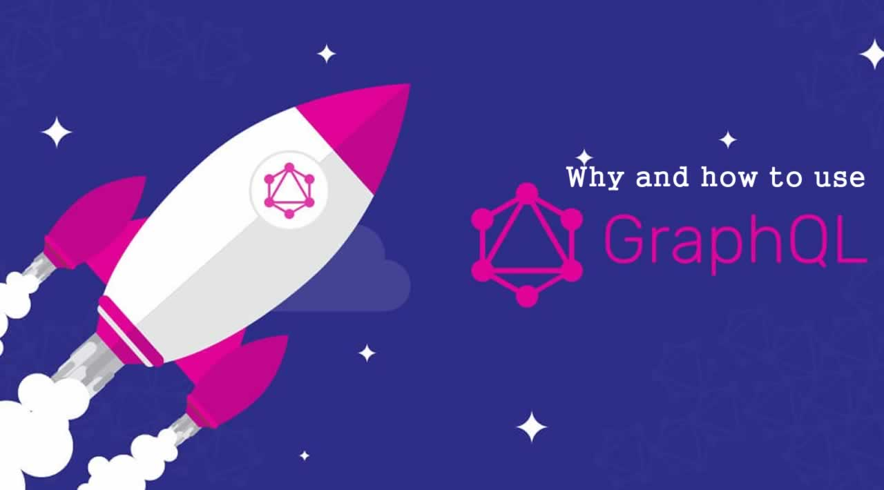 Why and how to use GraphQL