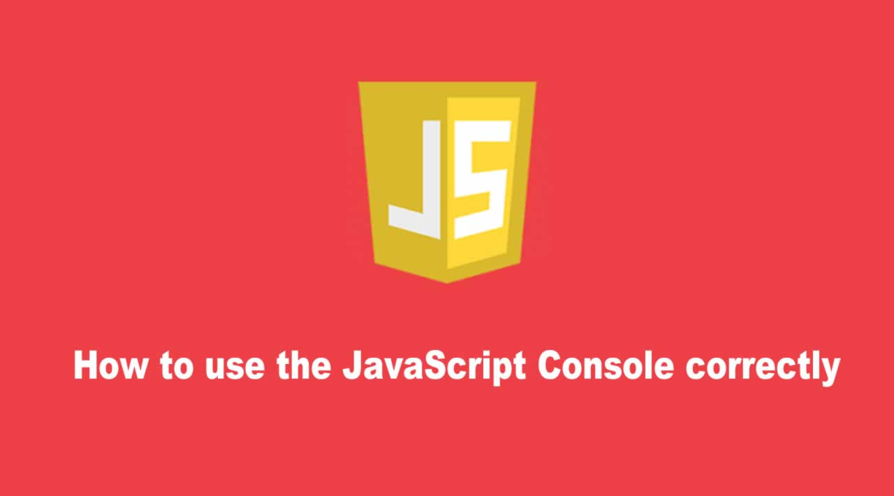 How to use the JavaScript Console correctly