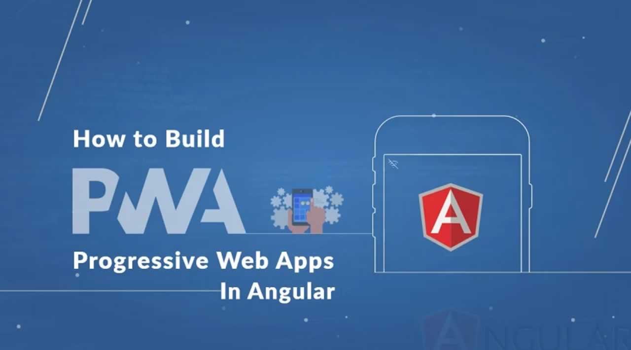How to build Progressive Web Apps (PWAs) with Angular