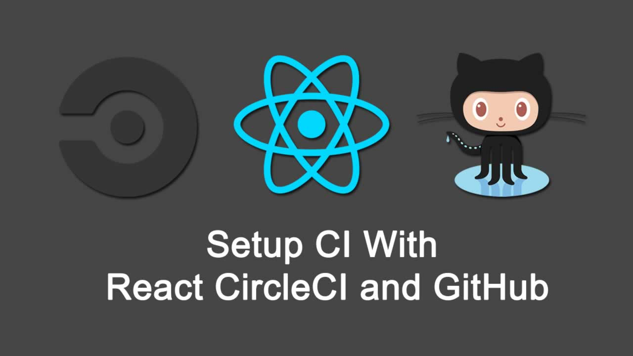 Setup Continuous Integration (CI) With React, CircleCI, and GitHub