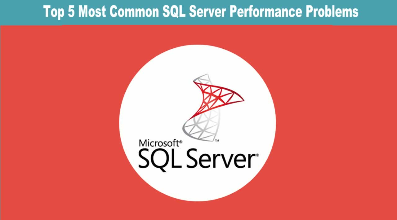 Top 5 Most Common SQL Server Performance Problems