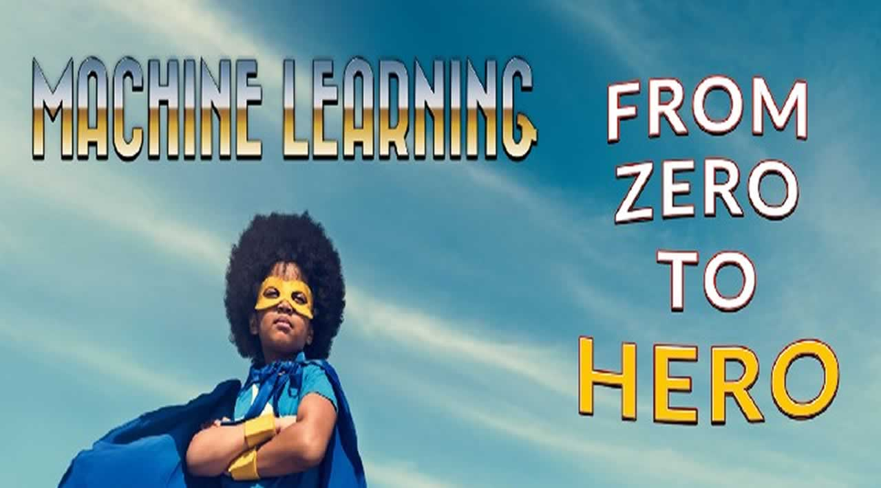Machine Learning Zero to Hero