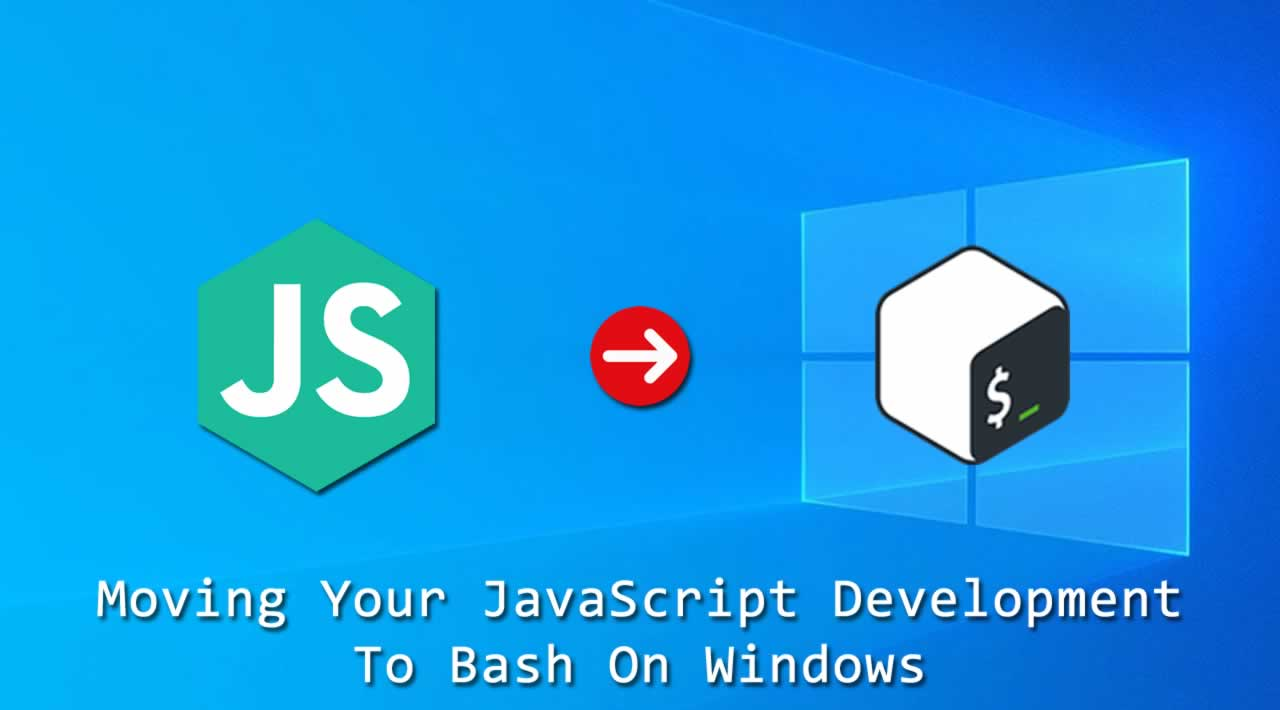 Moving Your JavaScript Development To Bash On Windows