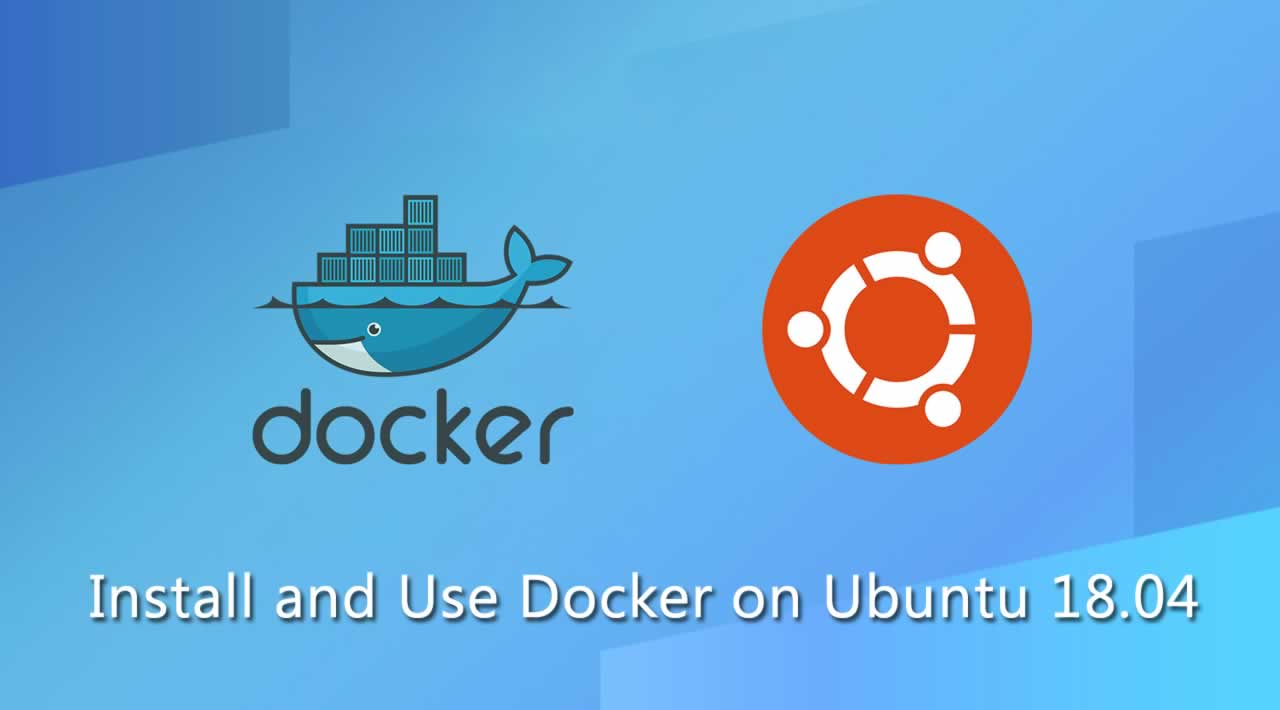 How To Install and Use Docker on Ubuntu 18.04