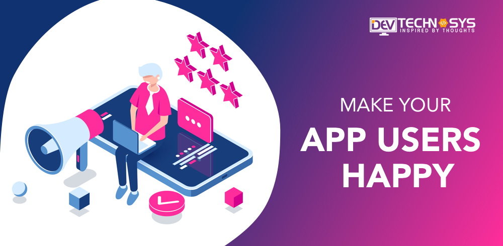Tips to Make Your App Users Happy by Developing Perfect App