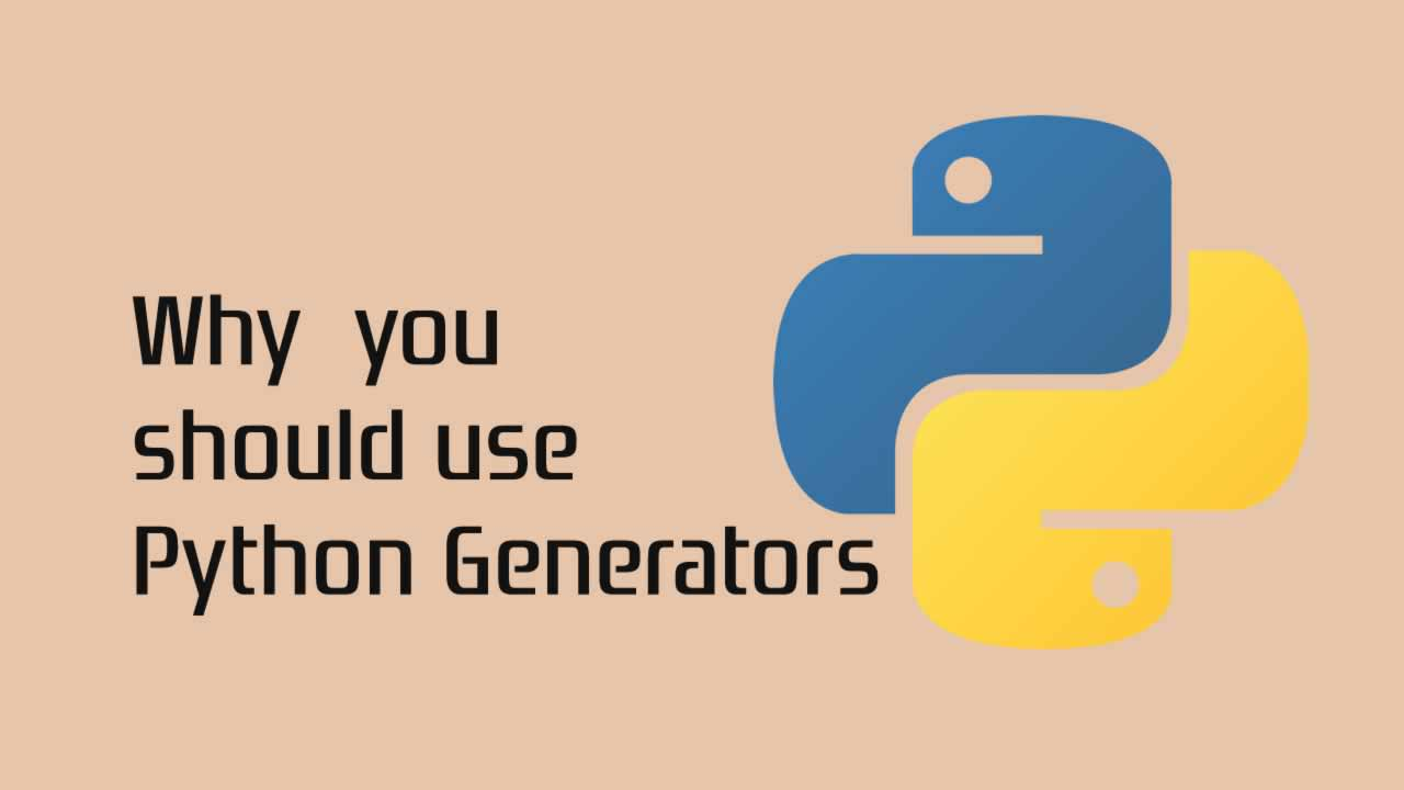 Why you should use Python Generators