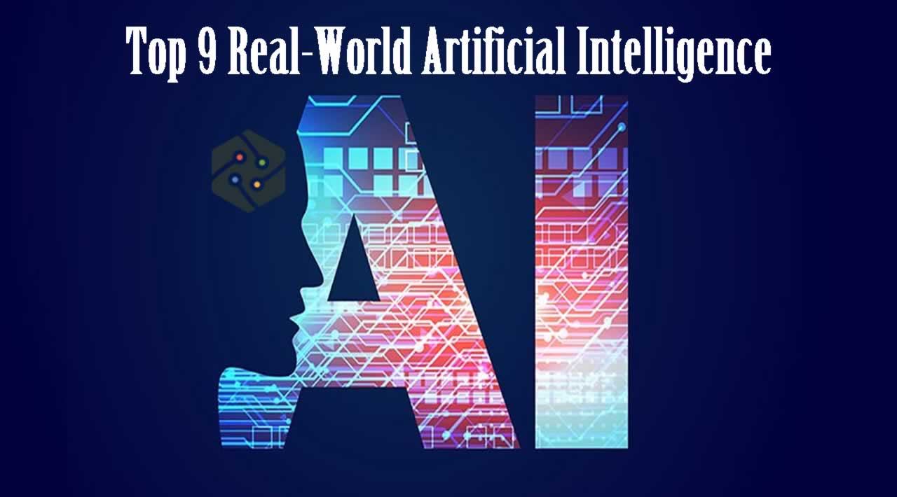 Top 9 Real-World Artificial Intelligence That Will Dominate in the Future