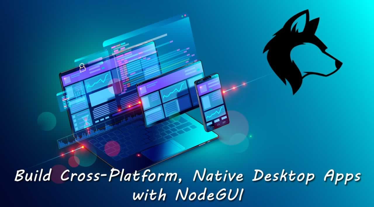 How to Build Cross-Platform, Native Desktop Apps with NodeGUI