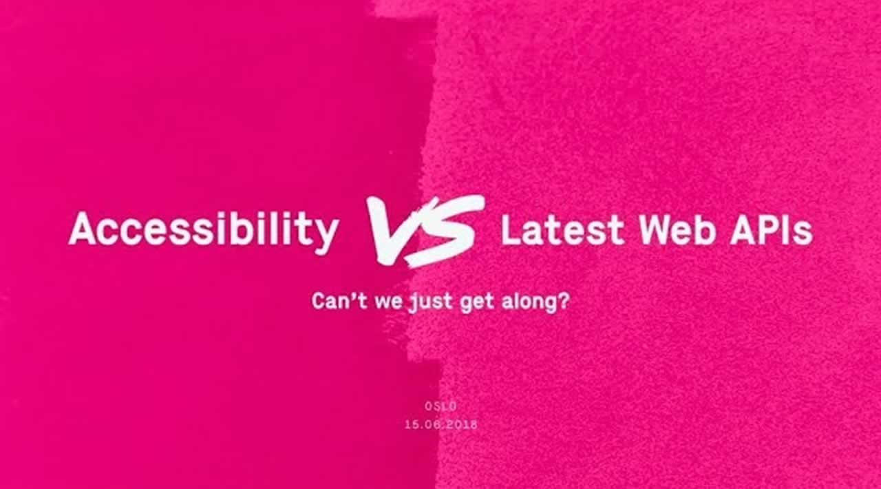 Accessibility vs latest Web APIs. Can't we just get along?