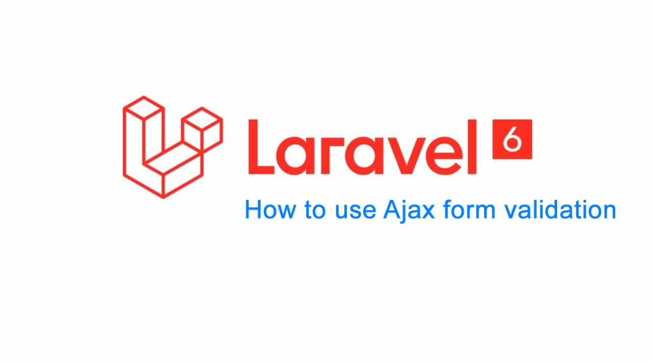 How to use Ajax form validation in Laravel 6