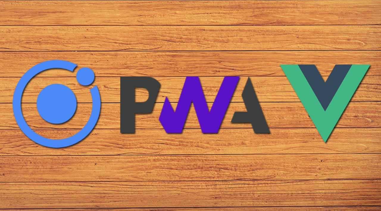 Build a PWA With Vue & Ionic 4