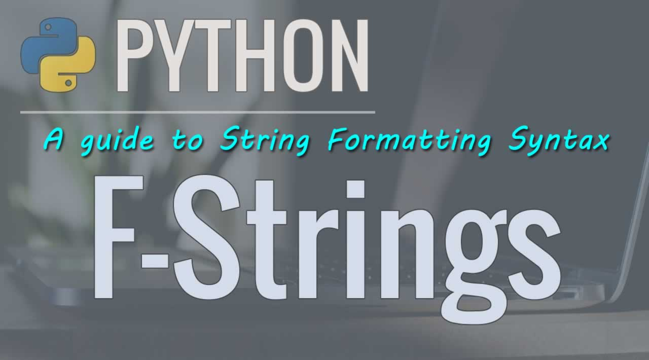 Python 3's f-Strings: A guide to String Formatting Syntax