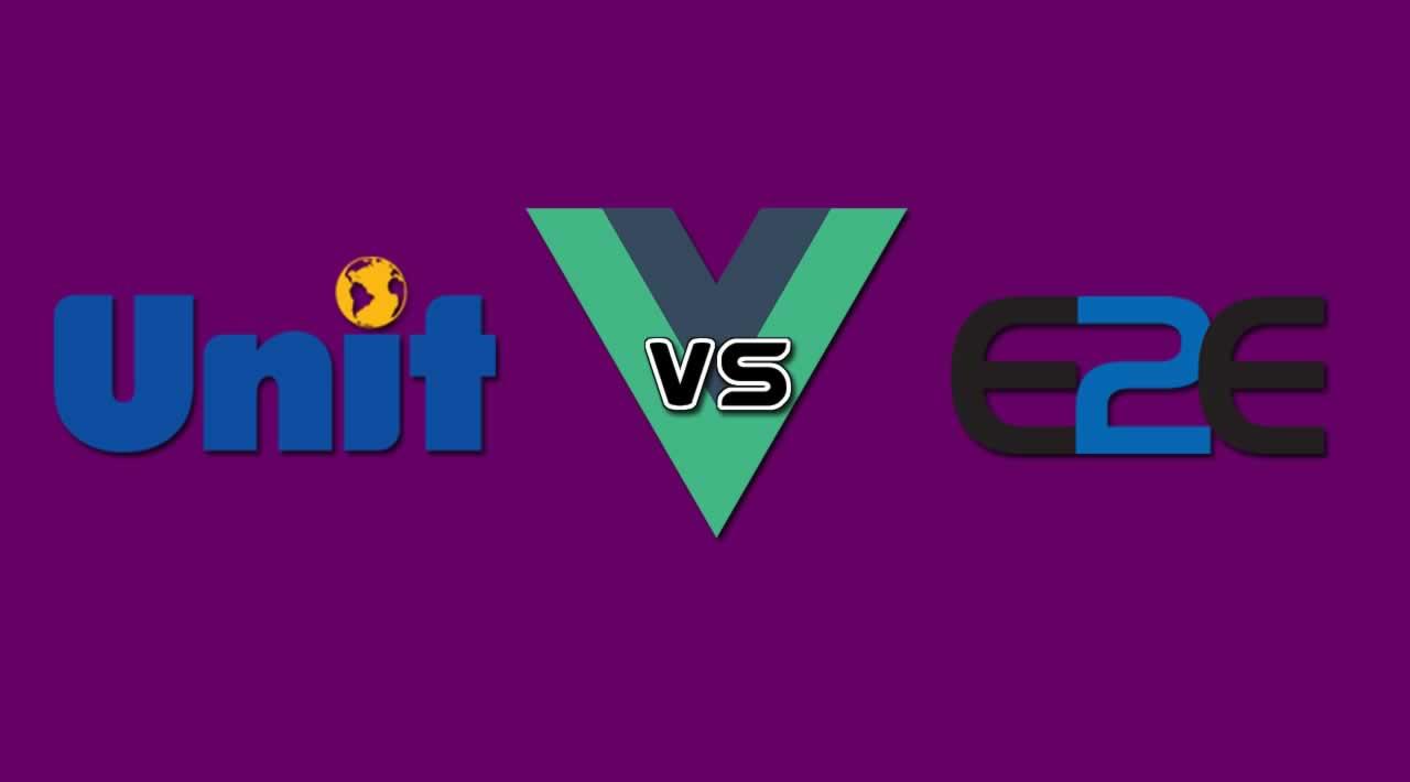 Unit vs E2E Testing for Vue.js