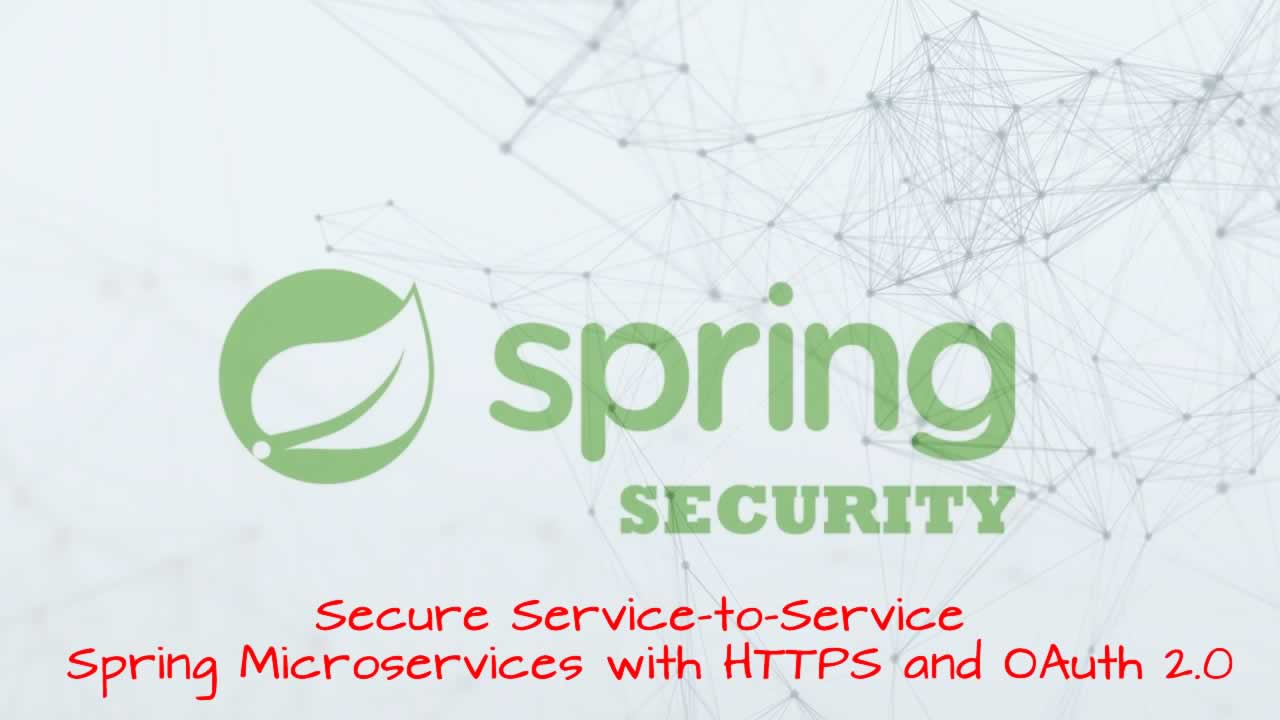 Secure Service-to-Service Spring Microservices with HTTPS and OAuth 2.0