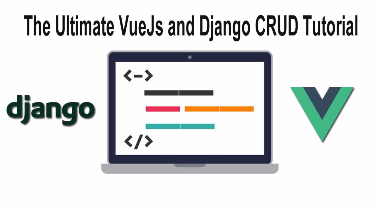 The Ultimate VueJs and Django CRUD Tutorial