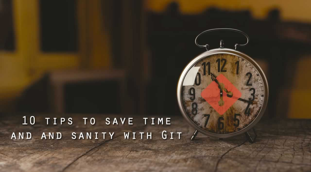10 tips to save time and and sanity with Git