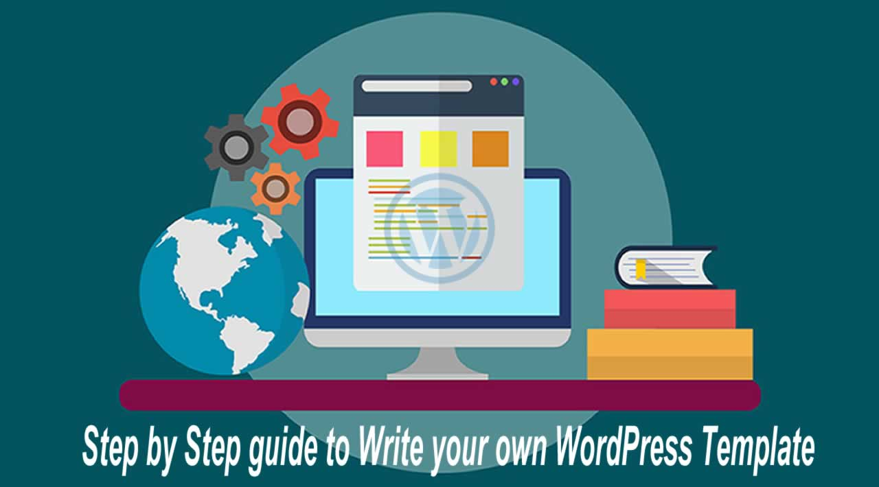 Step by Step guide to Write your own WordPress Template