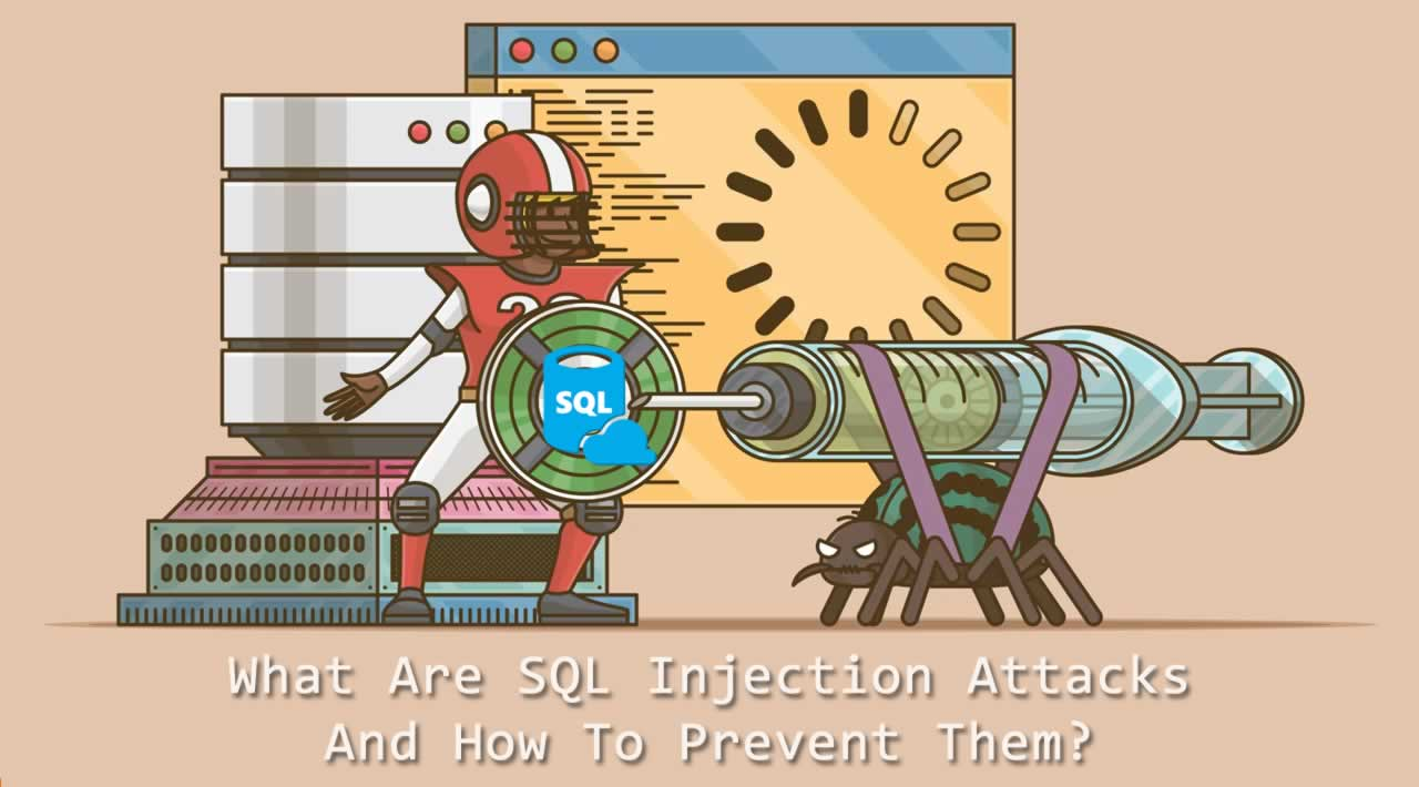 What Are SQL Injection Attacks And How To Prevent Them?